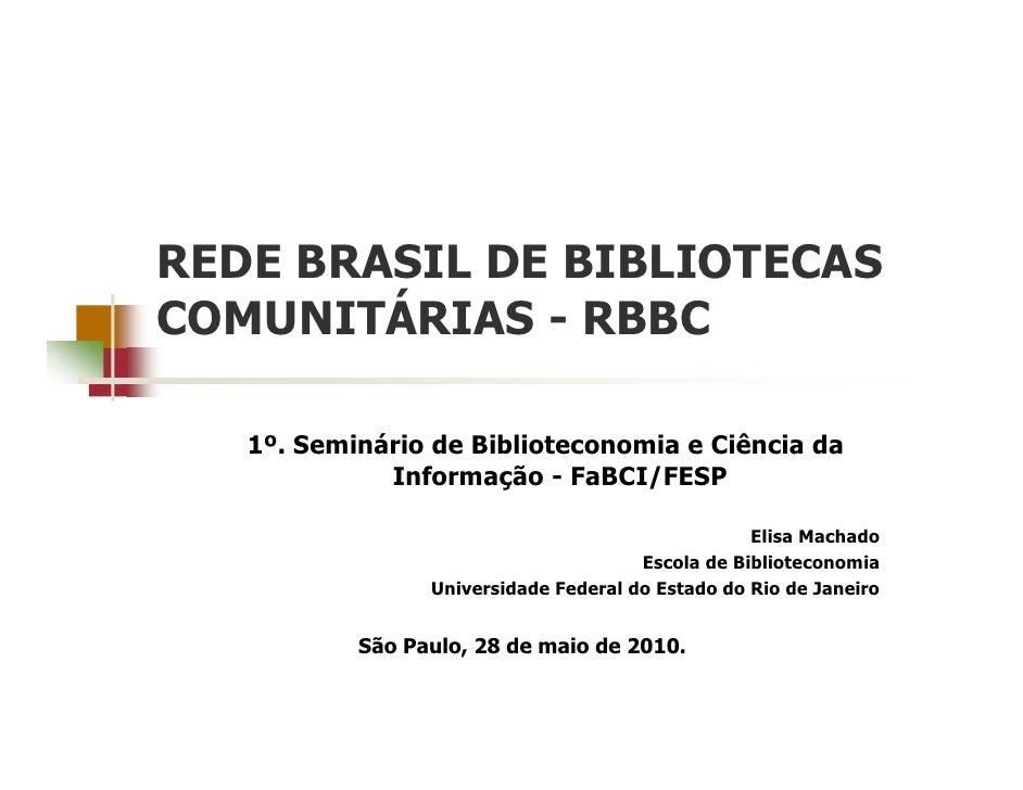 REDE BRASIL DE BIBLIOTECAS COMUNITÁRIAS - RBBC     1º. Seminário de Biblioteconomia e Ciência da              Informação -...