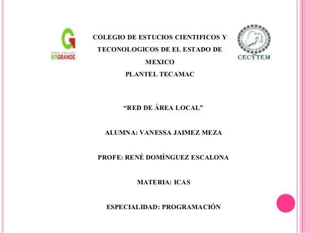 """""""RED DE ÁREA LOCAL"""" ALUMNA: VANESSA JAIMEZ MEZA PROFE: RENÉ DOMÍNGUEZ ESCALONA MATERIA: ICAS ESPECIALIDAD: PROGRAMACIÓN CO..."""