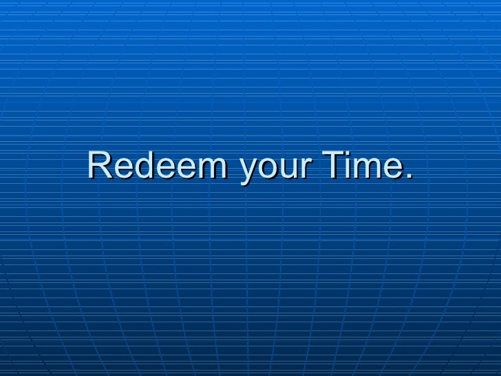 Redeem your Time.