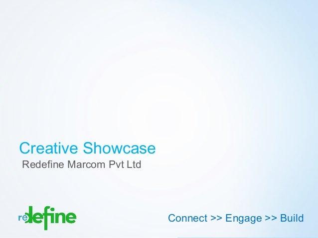 Creative ShowcaseRedefine Marcom Pvt Ltd                          Connect >>Engage >>Build                              ...