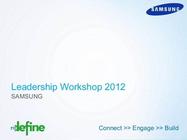 Leadership Workshop 2012SAMSUNG                  Connect >> Engage >> Build                                     Copyright ...
