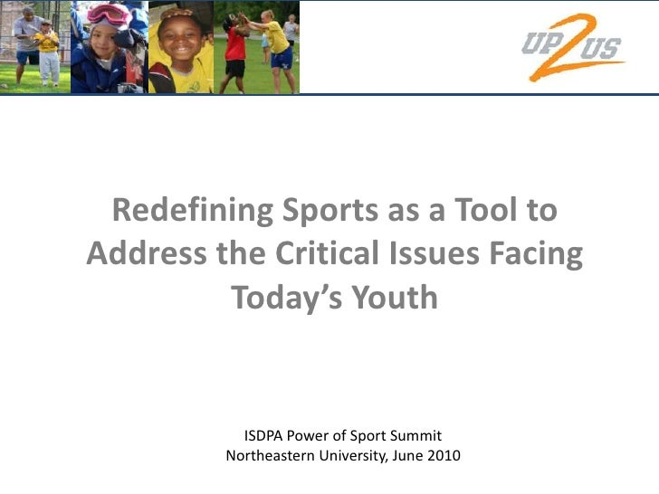 Redefining Sports as a Tool to Address the Critical Issues Facing Today's Youth<br />ISDPA Power of Sport Summit<br />Nort...