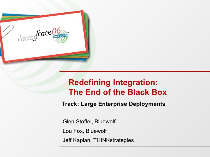 Redefining Integration:  The End of the Black Box Glen Stoffel, Bluewolf Lou Fox, Bluewolf Jeff Kaplan, THINKstrategies Tr...