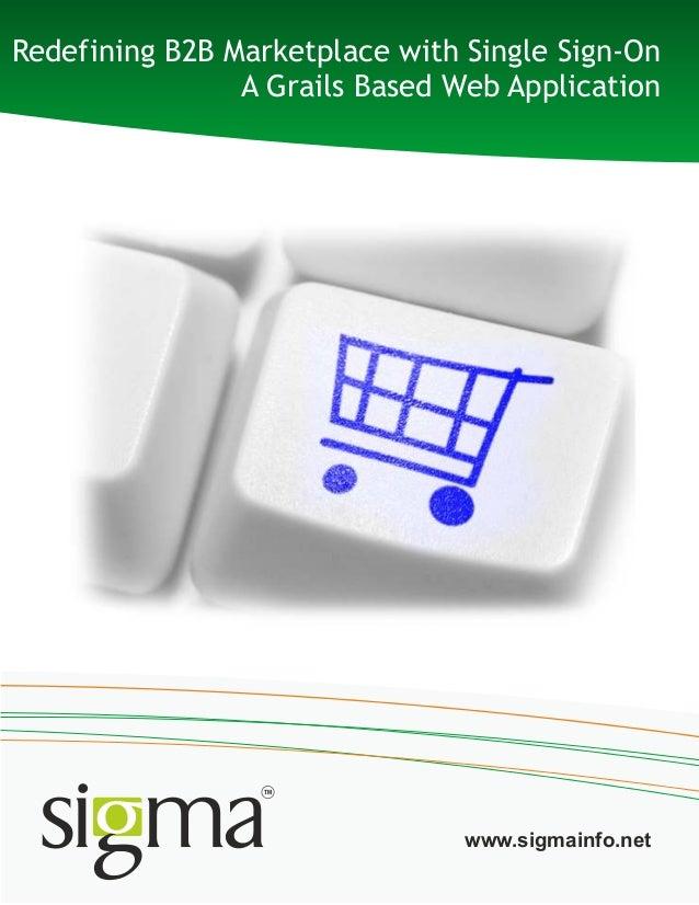Redefining B2B Marketplace with Single Sign-OnA Grails Based Web Applicationwww.sigmainfo.net