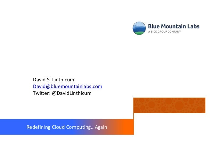 David S. Linthicum  David@bluemountainlabs.com  Twitter: @DavidLinthicumRedefining Cloud Computing…Again