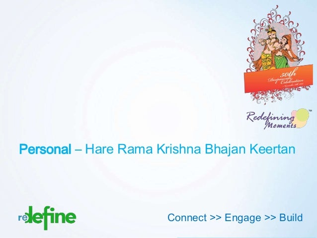 Personal – Hare Rama Krishna Bhajan Keertan                       Connect >> Engage >> Build                              ...