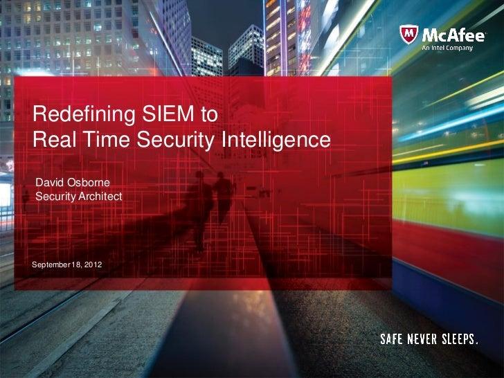 Redefining SIEM toReal Time Security IntelligenceDavid OsborneSecurity ArchitectSeptember 18, 2012