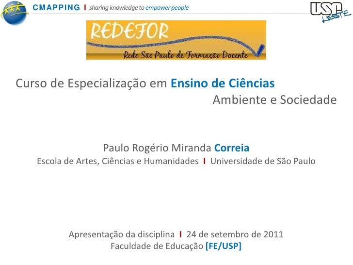 Curso de Especialização em Ensino de Ciências<br />Ambiente e Sociedade<br />Paulo Rogério Miranda Correia<br />Escola de ...