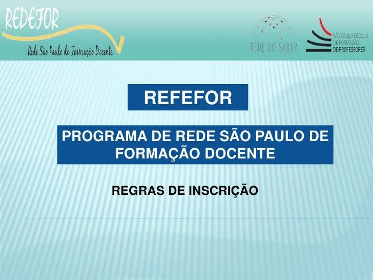 REFEFOR PROGRAMA DE REDE SÃO PAULO DE      FORMAÇÃO DOCENTE       REGRAS DE INSCRIÇÃO