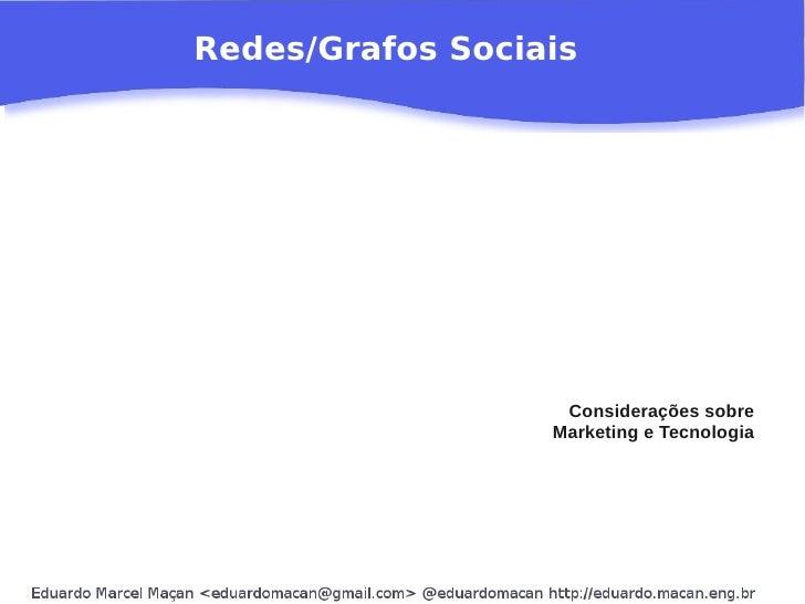Redes/Grafos Sociais                        Considerações sobre                   Marketing e Tecnologia