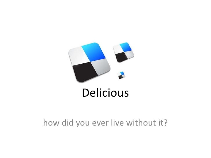 Delicious<br />how did you ever live without it?<br />