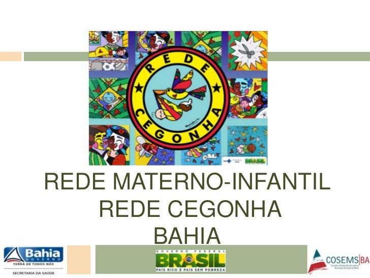 REDE MATERNO-INFANTIL<br /> REDE CEGONHA<br />BAHIA<br />