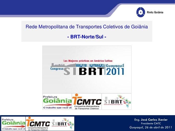 Rede Metropolitana de Transportes Coletivos de Goiânia                  - BRT-Norte/Sul -                                 ...