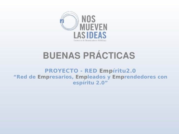 """BUENASPRÁCTICAS           PROYECTO - RED Empíritu2.0 """"Red de Empresarios, Empleados y Emprendedores con                  ..."""