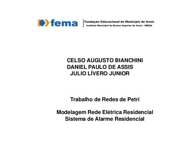 CELSO AUGUSTO BIANCHINI DANIEL PAULO DE ASSIS JULIO LÍVERO JUNIOR  Trabalho de Redes de Petri Modelagem Rede Elétrica Resi...