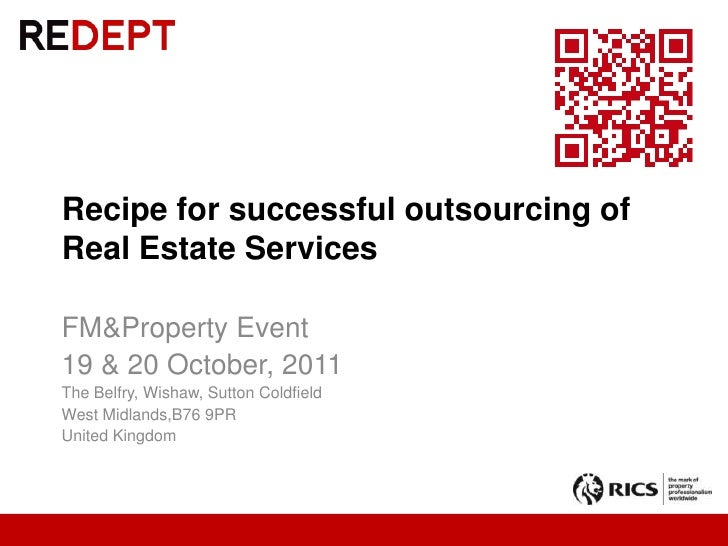 Recipe for successful outsourcing of Real Estate Services<br />FM&Property Event<br />19 & 20 October, 2011<br />The Belfr...