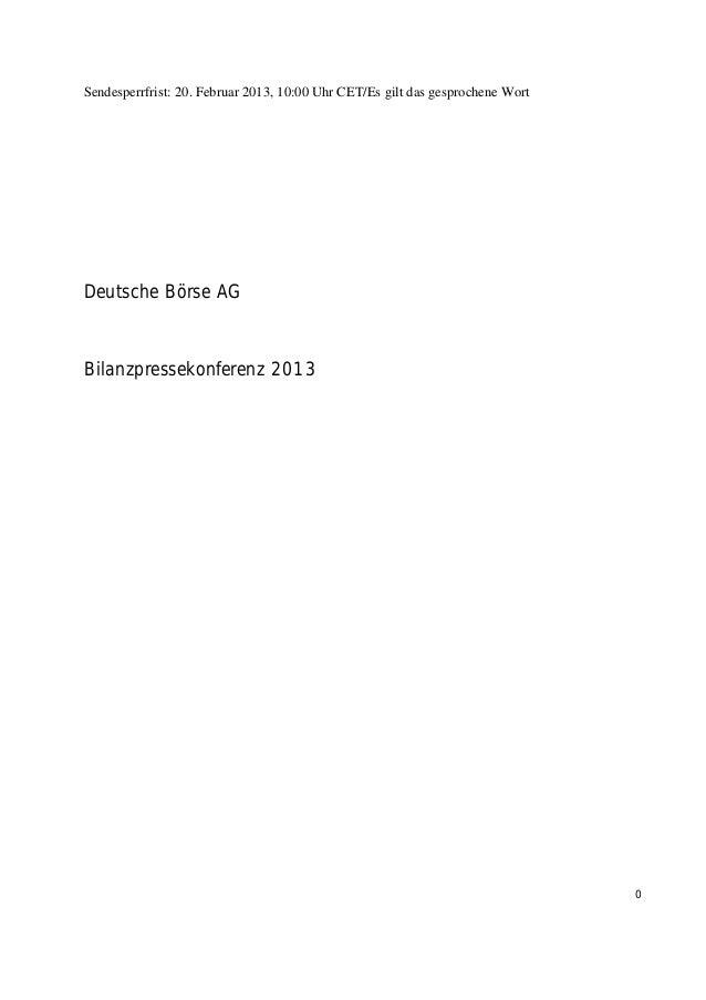 Sendesperrfrist: 20. Februar 2013, 10:00 Uhr CET/Es gilt das gesprochene WortDeutsche Börse AGBilanzpressekonferenz 2013  ...
