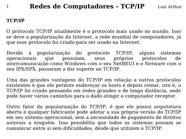1        Redes de Computadores - TCP/IP                         Luiz Arthur   TCP/IP  O protocolo TCP/IP atualmente é o p...