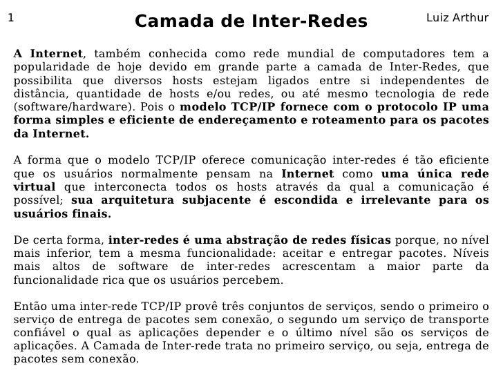 1                     Camada de Inter-Redes                             Luiz Arthur   A Internet, também conhecida como re...