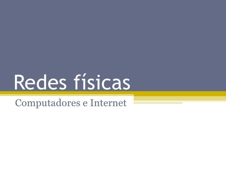 Redes físicas Computadores e Internet