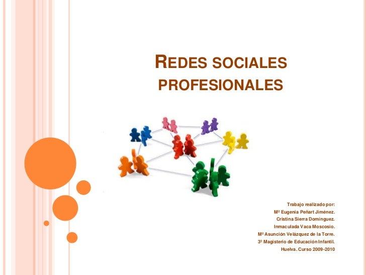 REDES SOCIALES PROFESIONALES                            Trabajo realizado por:                  Mª Eugenia Peñart Jiménez....