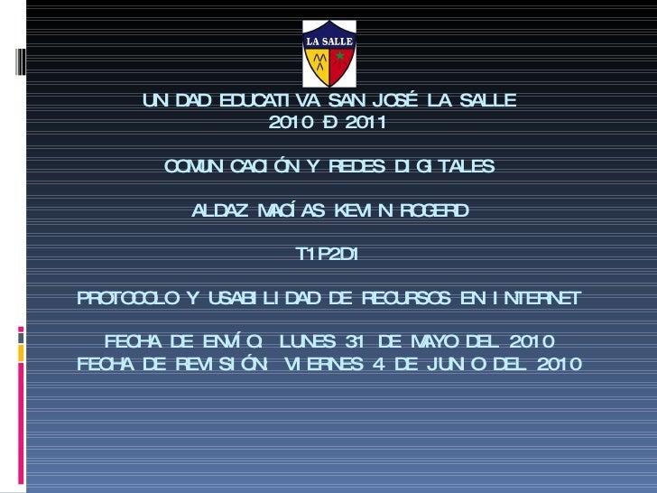 UNIDAD EDUCATIVA SAN JOSÉ LA SALLE 2010 – 2011 COMUNICACIÓN Y REDES DIGITALES ALDAZ MACÍAS KEVIN ROGERD T1P2D1 PROTOCOLO Y...