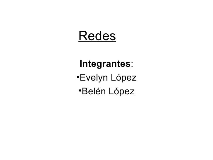 Redes <ul><li>Integrantes : </li></ul><ul><li>Evelyn López </li></ul><ul><li>Belén López </li></ul>