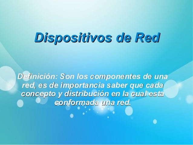 DispositivosDispositivos de Redde Red Definición: Son los componentes de unaDefinición: Son los componentes de una red, es...