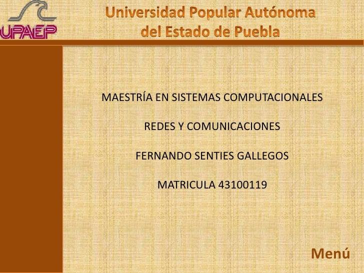 MAESTRÍA EN SISTEMAS COMPUTACIONALES      REDES Y COMUNICACIONES     FERNANDO SENTIES GALLEGOS         MATRICULA 43100119 ...