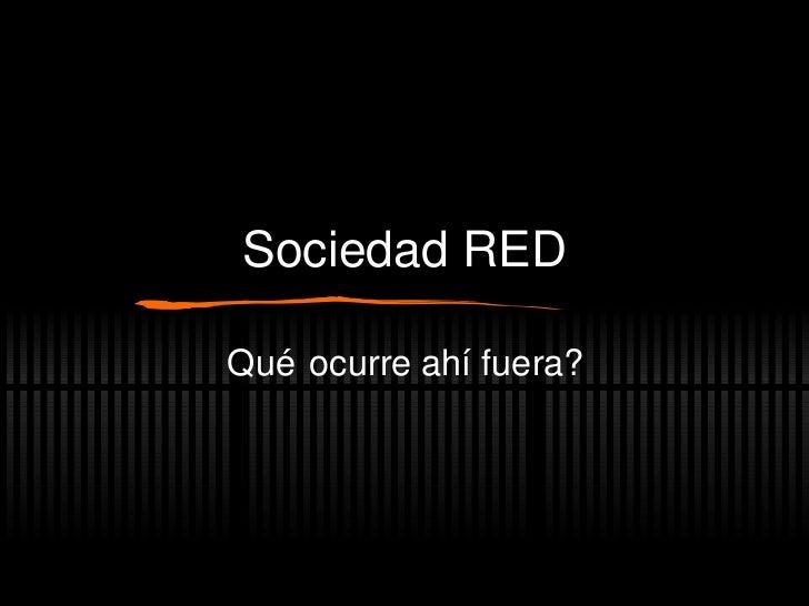 Sociedad RED Qu é ocurre ahí fuera?