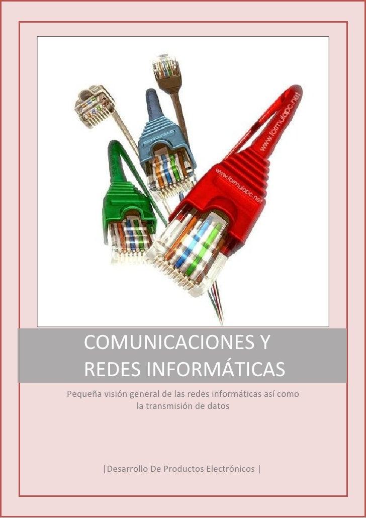 COMUNICACIONES Y    REDES INFORMÁTICASPequeña visión general de las redes informáticas así como                la transmis...