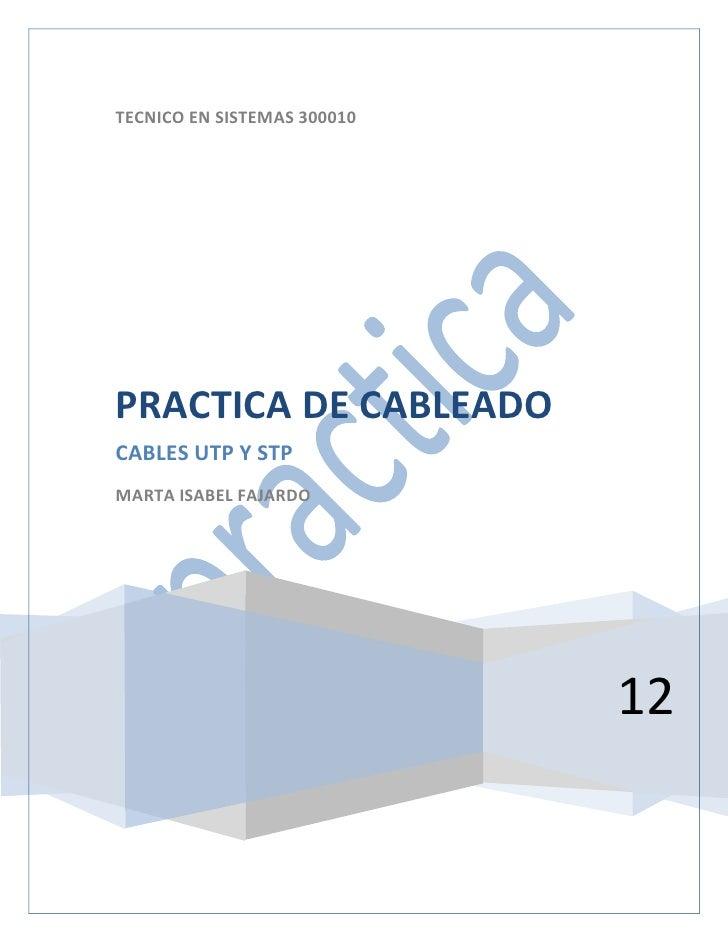 TECNICO EN SISTEMAS 300010PRACTICA DE CABLEADOCABLES UTP Y STPMARTA ISABEL FAJARDO                             12