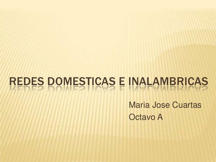 REDES DOMESTICAS E INALAMBRICAS                  Maria Jose Cuartas                  Octavo A