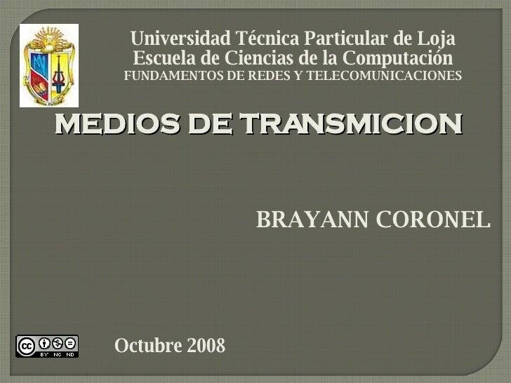 MEDIOS DE TRANSMICION Universidad Técnica Particular de Loja Escuela de Ciencias de la Computación FUNDAMENTOS DE REDES Y ...