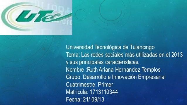 Universidad Tecnológica de Tulancingo Tema: Las redes sociales más utilizadas en el 2013 y sus principales características...