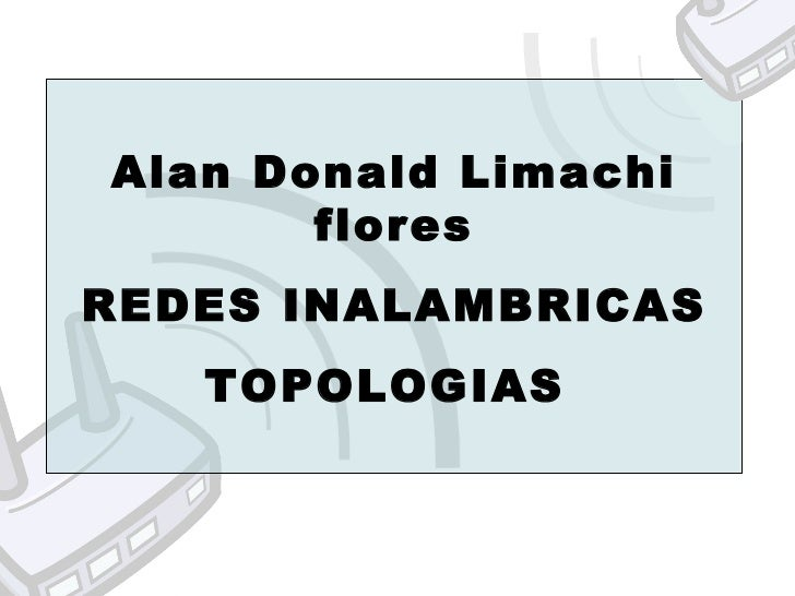 Alan Donald Limachi flores REDES INALAMBRICAS TOPOLOGIAS
