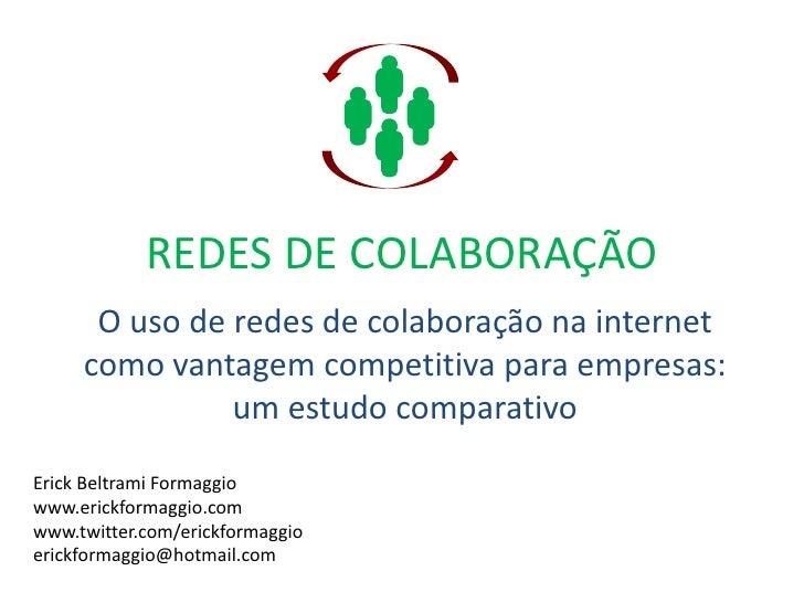 REDES DE COLABORAÇÃO<br />O uso de redes de colaboração na internet como vantagem competitiva para empresas: um estudo com...