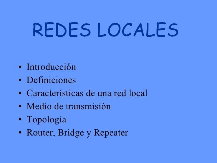 REDES LOCALES  <ul><li>Introducción </li></ul><ul><li>Definiciones </li></ul><ul><li>Características de una red local </li...
