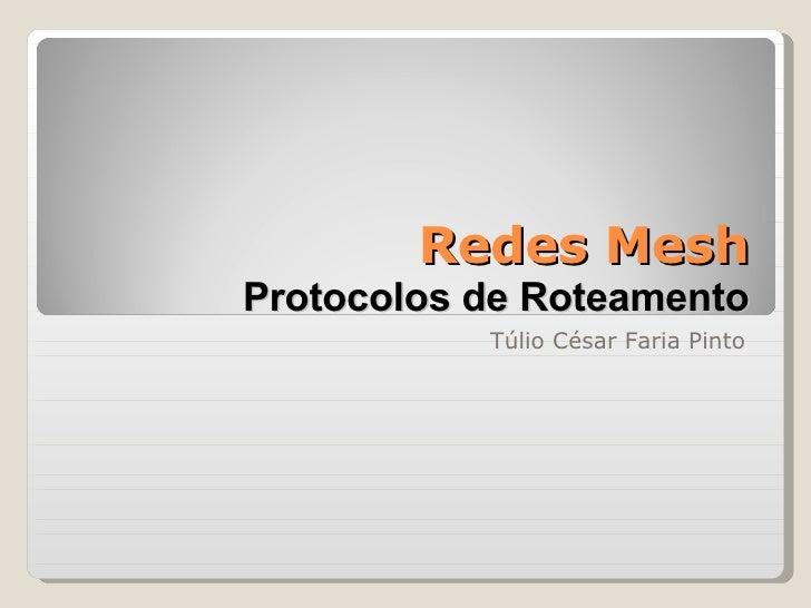 Redes Mesh Protocolos de Roteamento Túlio César Faria Pinto