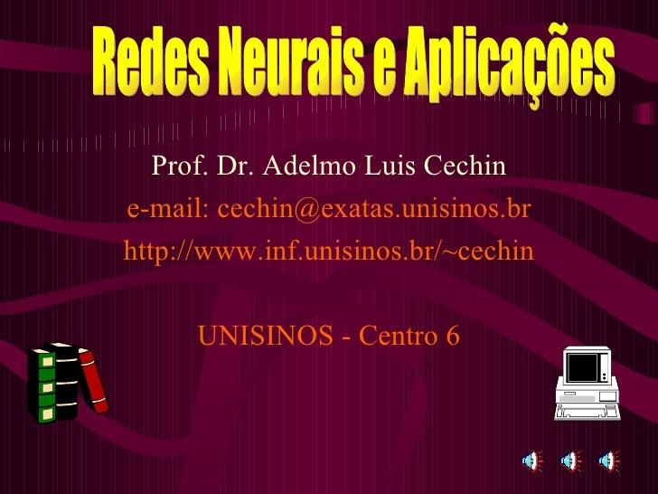 <ul><li>Prof. Dr. Adelmo Luis Cechin </li></ul><ul><li>e-mail: cechin@exatas.unisinos.br </li></ul><ul><li>http://www.inf....