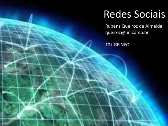 Redes SociaisRubens Queiroz de Almeidaqueiroz@unicamp.br10º GEINFO