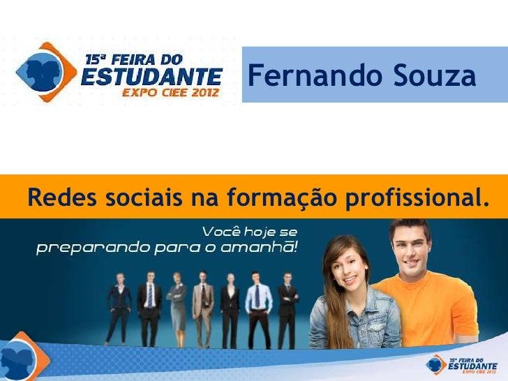 Fernando SouzaRedes sociais na formação profissional.  Redes sociais na formação profissional