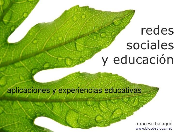 redes sociales y educación<br />aplicaciones y experiencias educativas <br />francesc balaguéwww.blocdeblocs.net<br />