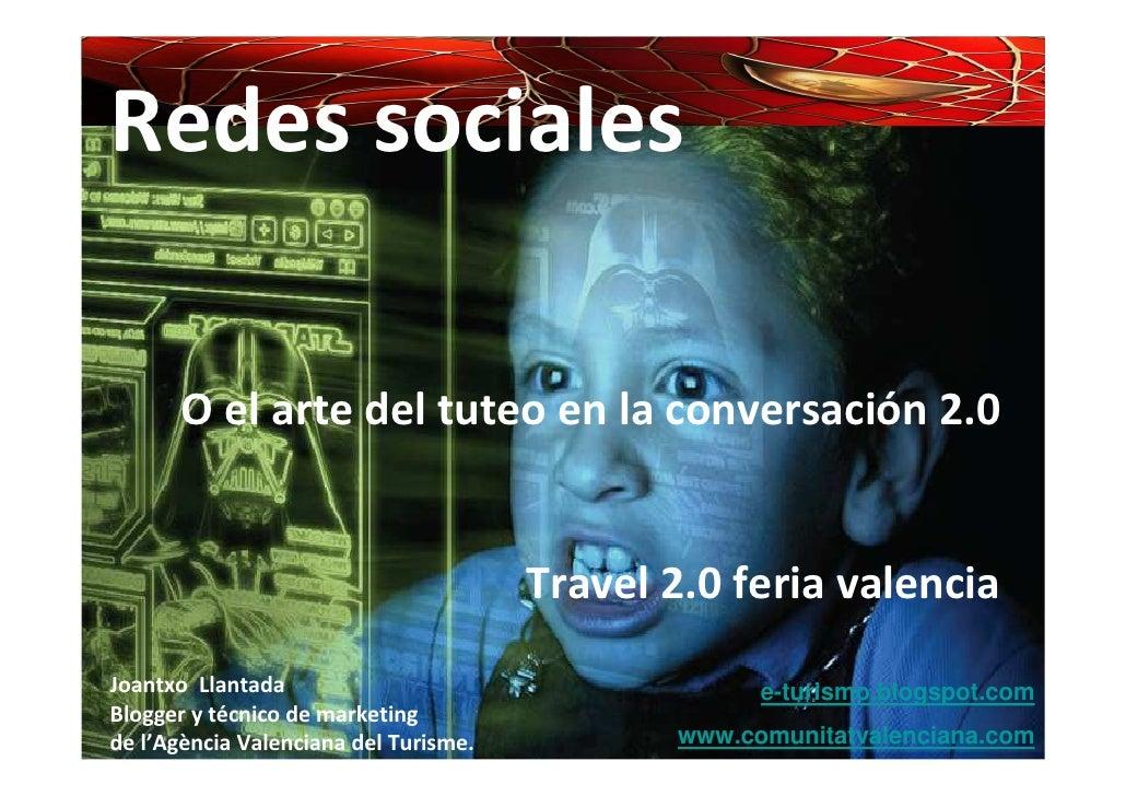 Redes sociales         O el arte del tuteo en la conversación 2.0                                          Travel 2.0 feri...