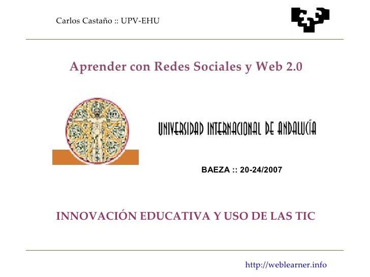 Carlos Castaño :: UPV-EHU        Aprender con Redes Sociales y Web 2.0                                 BAEZA :: 20-24/2007...