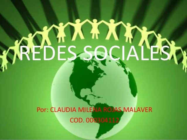 REDES SOCIALES Por: CLAUDIA MILENA ROJAS MALAVER           COD. 000304112