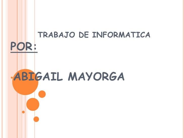 TRABAJO DE INFORMATICA<br />POR:<br /><ul><li>ABIGAIL MAYORGA</li></li></ul><li>REDES:<br />Conjunto de técnicas, conexion...