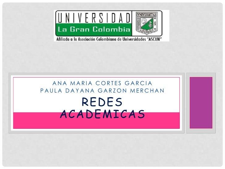 ANA MARIA CORTES GARCIAPAULA DAYANA GARZON MERCHAN       REDES    ACADEMICAS