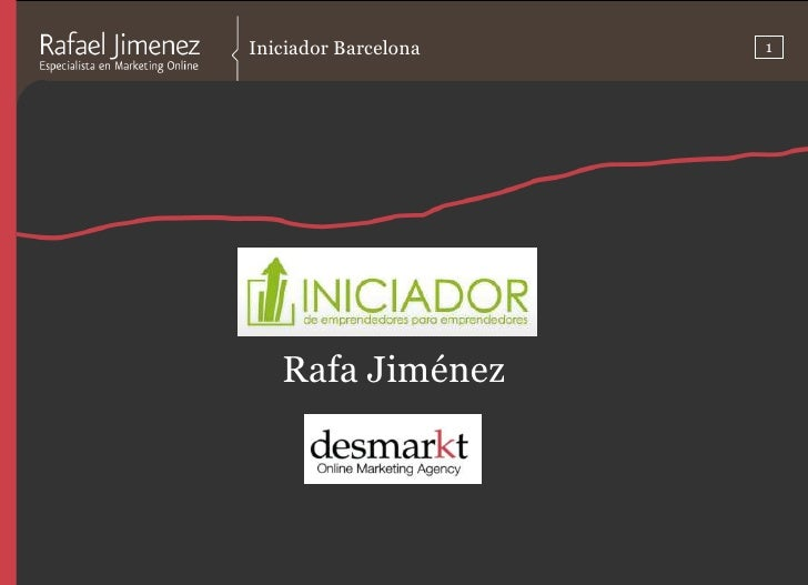 1<br />Iniciador Barcelona<br />Rafa Jiménez<br />