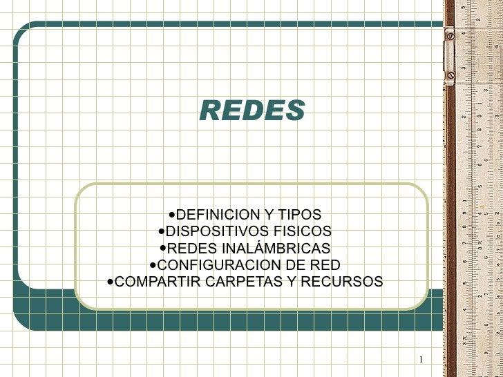 REDES DEFINICION Y TIPOS DISPOSITIVOS FISICOS REDES INALÁMBRICAS CONFIGURACION DE RED COMPARTIR CARPETAS Y RECURSOS